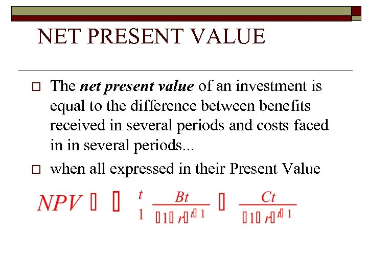 NET PRESENT VALUE o o The net present value of an investment is equal