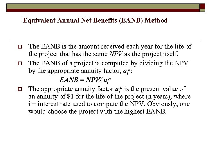Equivalent Annual Net Benefits (EANB) Method o o o The EANB is the amount