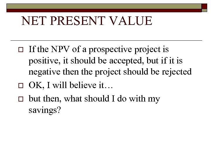 NET PRESENT VALUE o o o If the NPV of a prospective project is