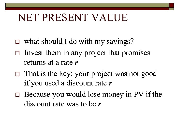 NET PRESENT VALUE o o what should I do with my savings? Invest them
