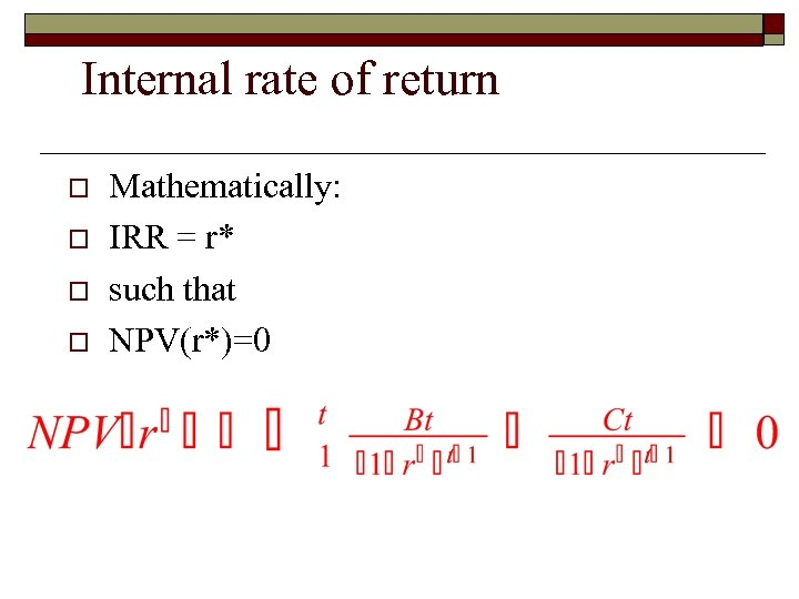 Internal rate of return o o Mathematically: IRR = r* such that NPV(r*)=0