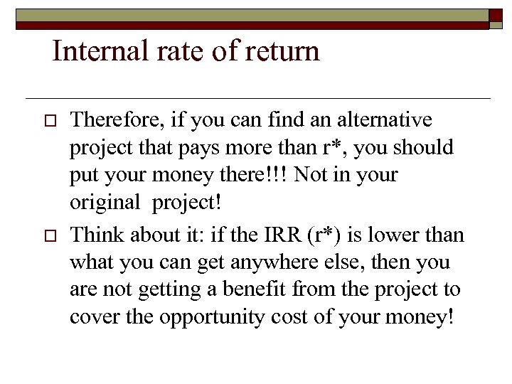 Internal rate of return o o Therefore, if you can find an alternative project