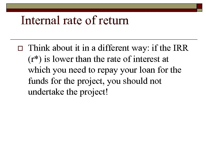 Internal rate of return o Think about it in a different way: if the