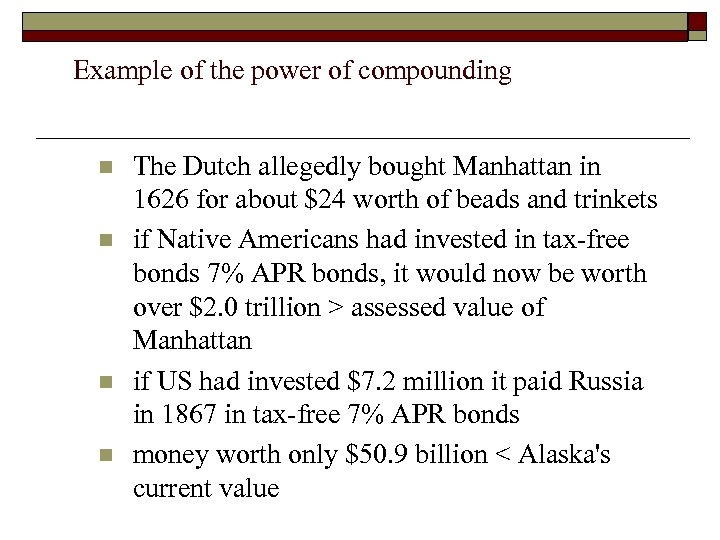 Example of the power of compounding n n The Dutch allegedly bought Manhattan in