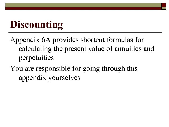 Discounting Appendix 6 A provides shortcut formulas for calculating the present value of annuities