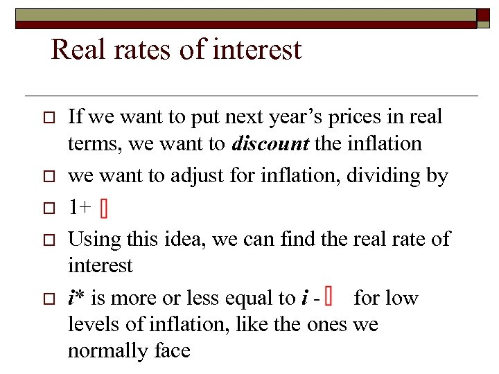 Real rates of interest o o o If we want to put next year's