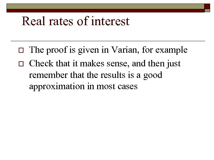 Real rates of interest o o The proof is given in Varian, for example