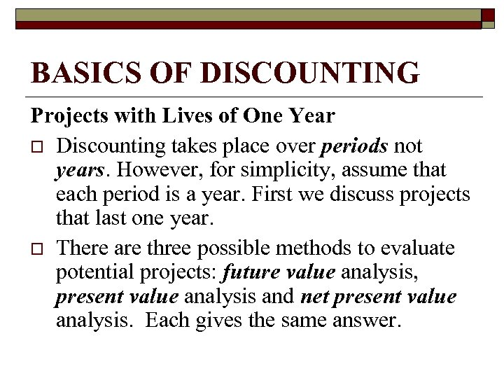 BASICS OF DISCOUNTING Projects with Lives of One Year o Discounting takes place over