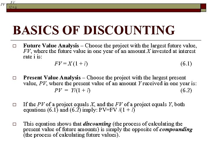 BASICS OF DISCOUNTING o Future Value Analysis – Choose the project with the largest