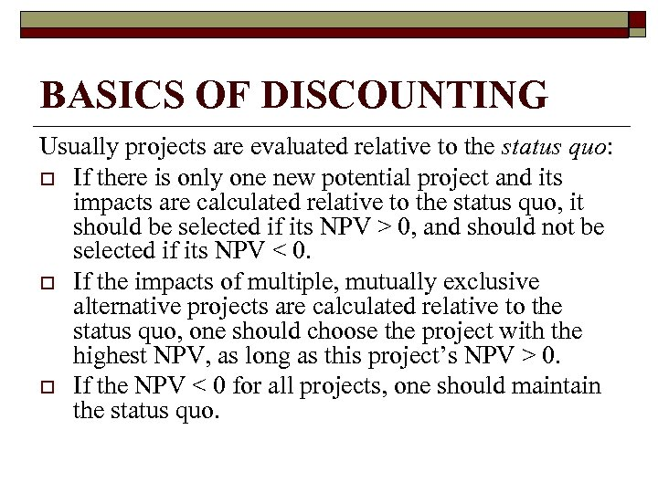 BASICS OF DISCOUNTING Usually projects are evaluated relative to the status quo: o If