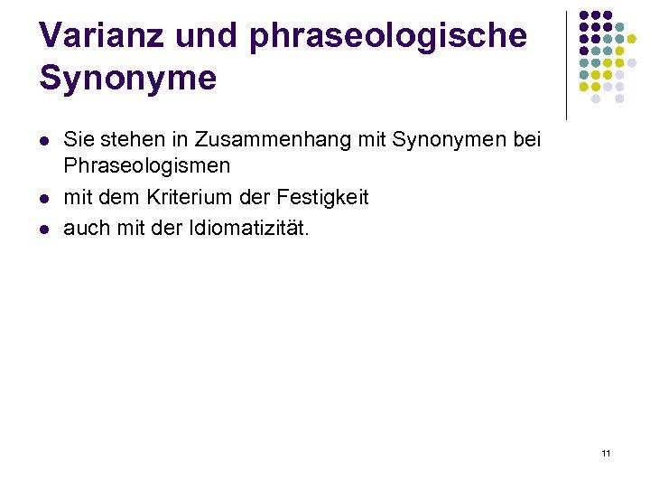 Varianz und phraseologische Synonyme l l l Sie stehen in Zusammenhang mit Synonymen bei