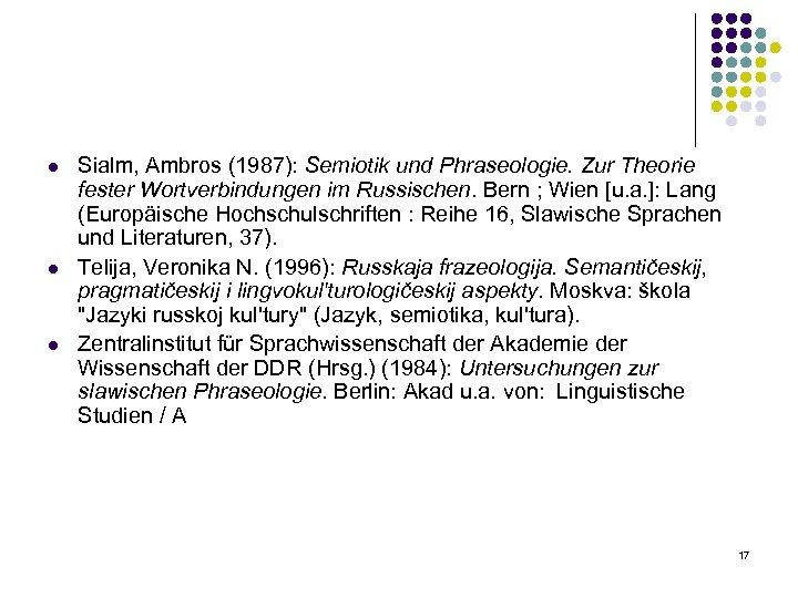 l l l Sialm, Ambros (1987): Semiotik und Phraseologie. Zur Theorie fester Wortverbindungen im