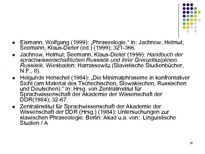 "l l Eismann, Wolfgang (1999): ""Phraseologie. "" In: Jachnow, Helmut; Seemann, Klaus-Dieter (ed. )"
