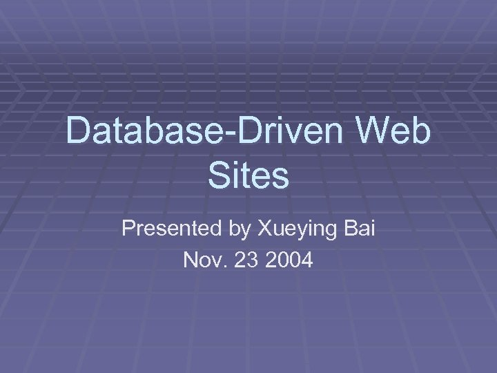Database-Driven Web Sites Presented by Xueying Bai Nov. 23 2004
