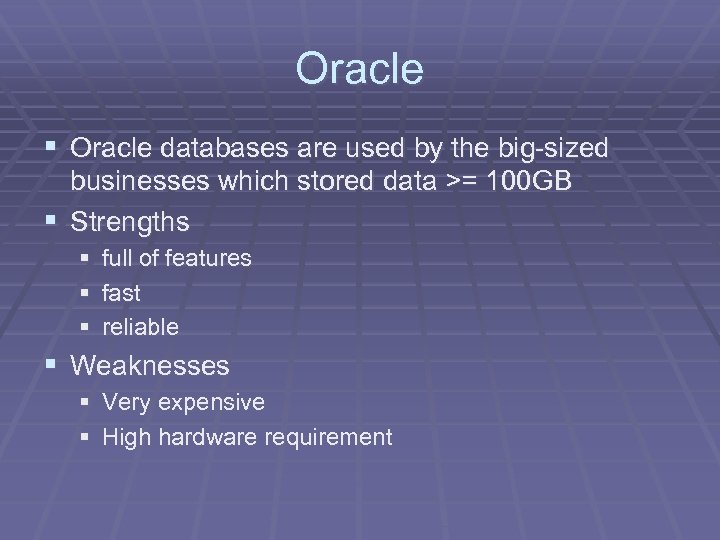 Oracle § Oracle databases are used by the big-sized businesses which stored data >=