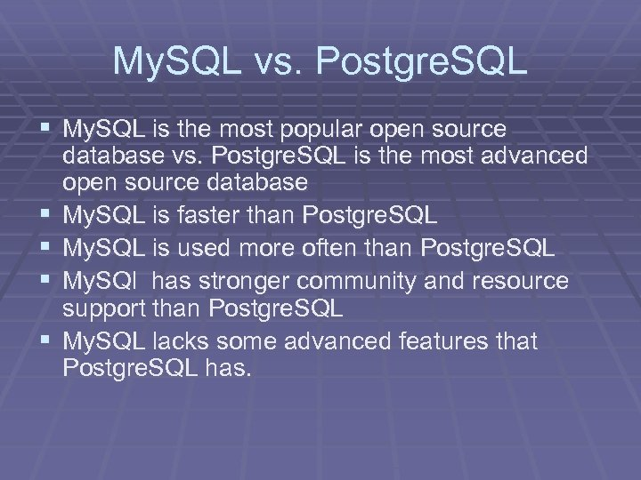 My. SQL vs. Postgre. SQL § My. SQL is the most popular open source