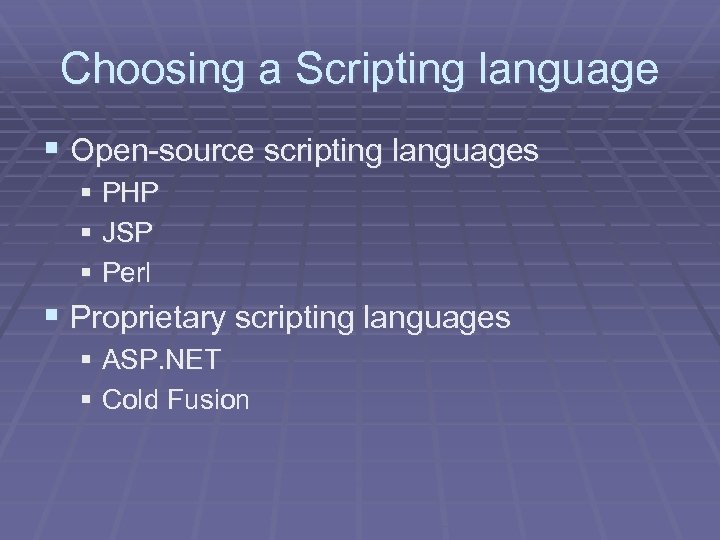 Choosing a Scripting language § Open-source scripting languages § PHP § JSP § Perl