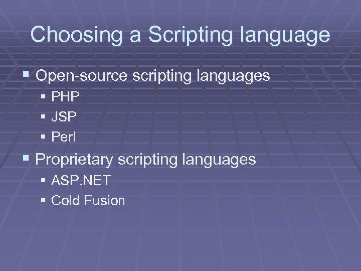 Choosing a Scripting language § Open-source scripting languages § PHP § JSP § Perl