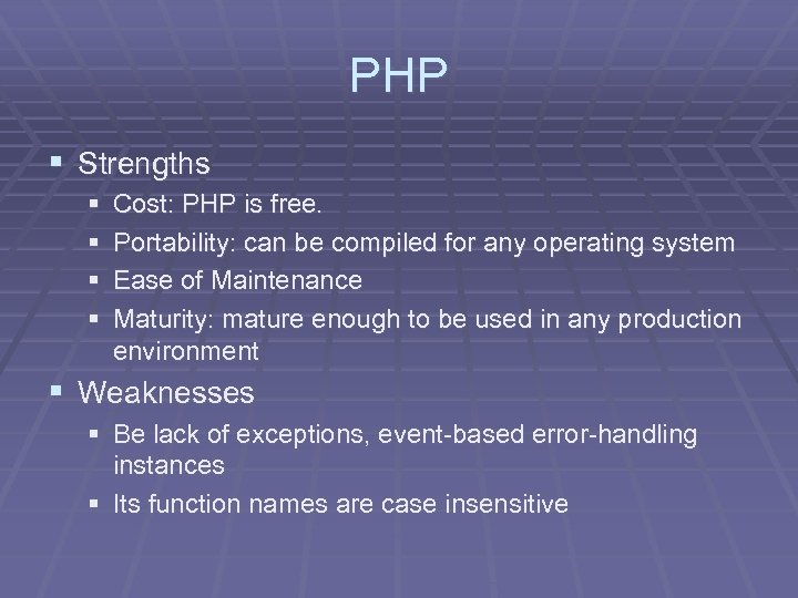 PHP § Strengths § § Cost: PHP is free. Portability: can be compiled for