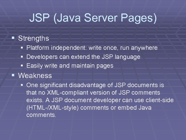 JSP (Java Server Pages) § Strengths § Platform independent: write once, run anywhere §