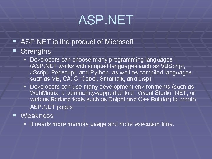 ASP. NET § ASP. NET is the product of Microsoft § Strengths § Developers