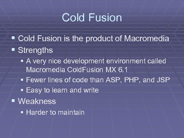 Cold Fusion § Cold Fusion is the product of Macromedia § Strengths § A