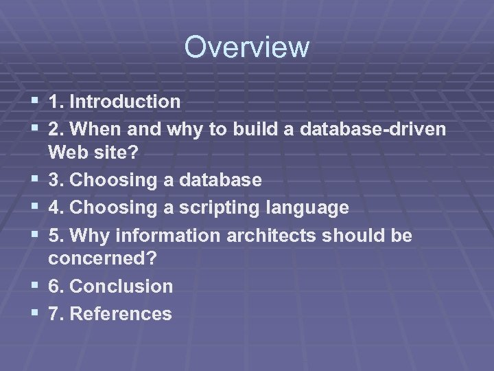 Overview § 1. Introduction § 2. When and why to build a database-driven §