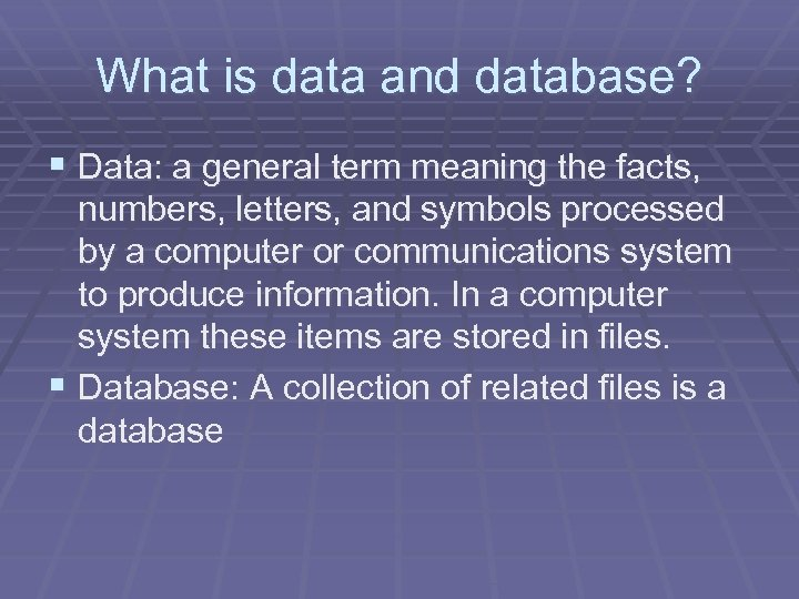 What is data and database? § Data: a general term meaning the facts, numbers,