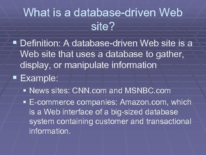 What is a database-driven Web site? § Definition: A database-driven Web site is a