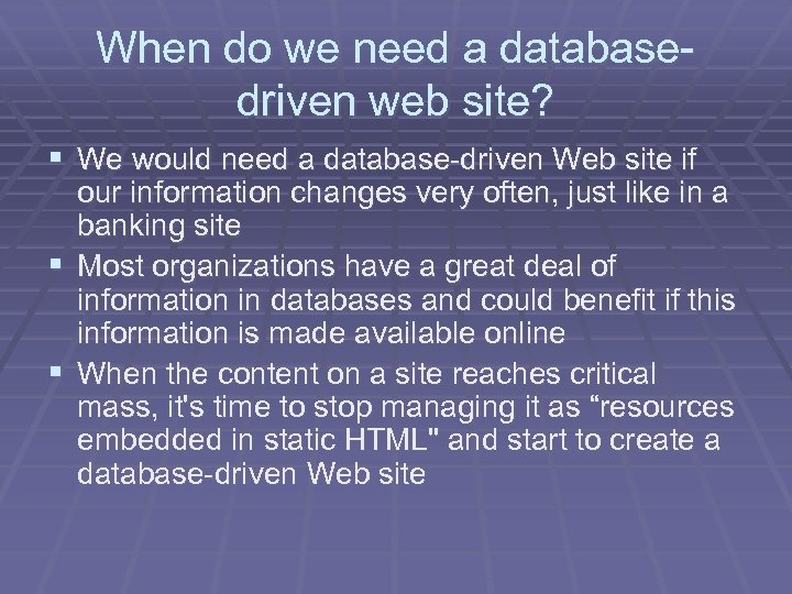 When do we need a databasedriven web site? § We would need a database-driven