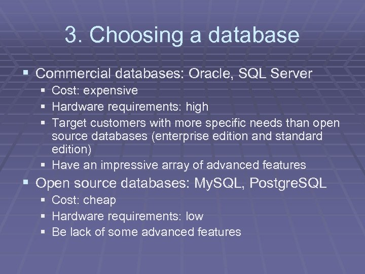 3. Choosing a database § Commercial databases: Oracle, SQL Server § Cost: expensive §