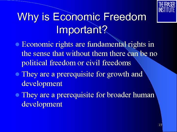 Why is Economic Freedom Important? l Economic rights are fundamental rights in the sense