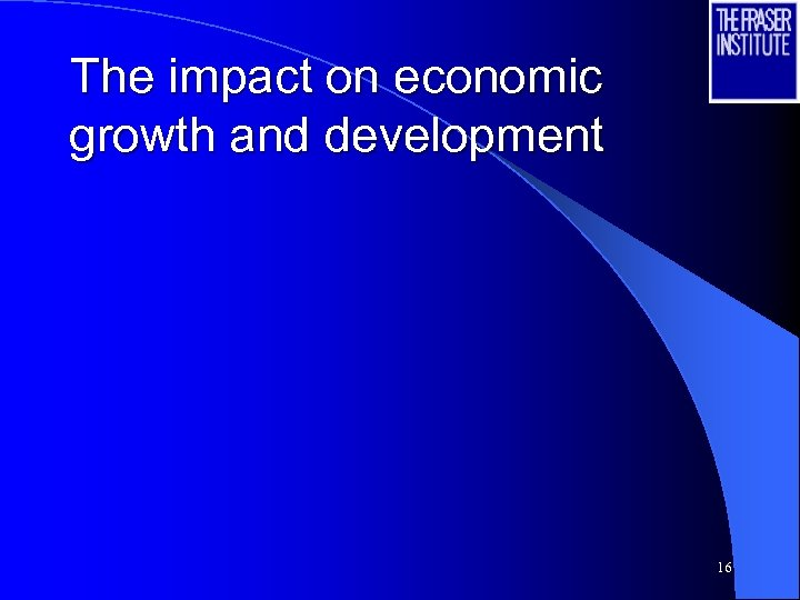 The impact on economic growth and development 16