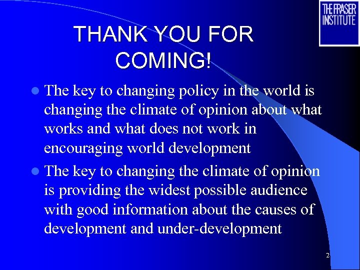 THANK YOU FOR COMING! l The key to changing policy in the world is