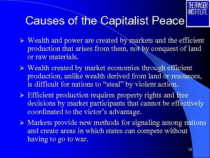 Causes of the Capitalist Peace Wealth and power are created by markets and the