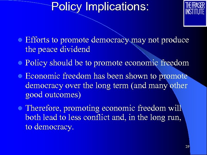 Policy Implications: l Efforts to promote democracy may not produce the peace dividend l