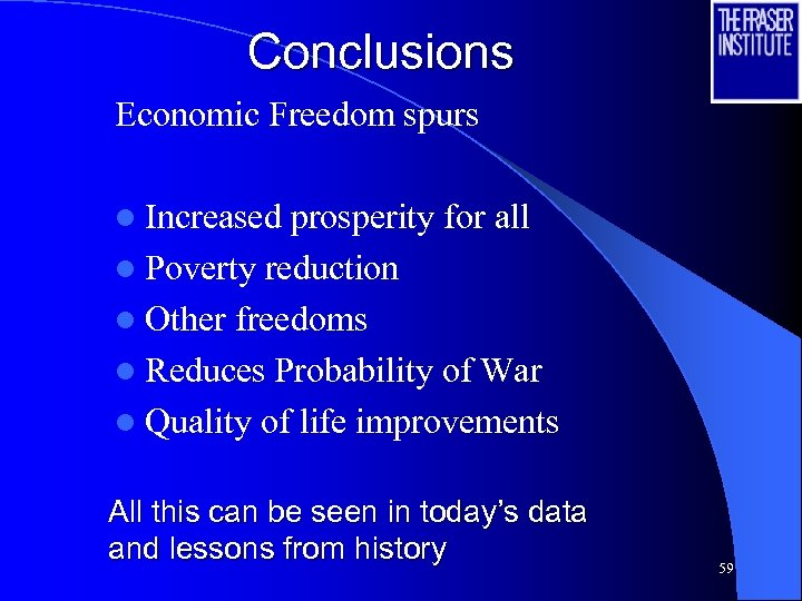 Conclusions Economic Freedom spurs l Increased prosperity for all l Poverty reduction l Other