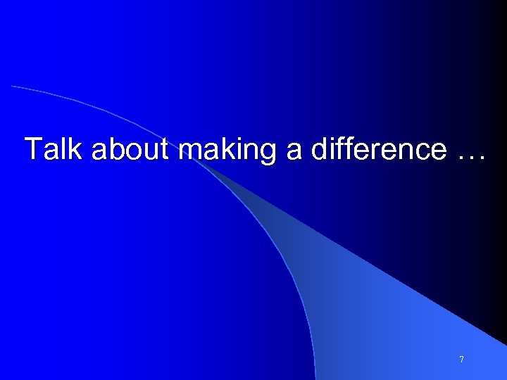 Talk about making a difference … 7
