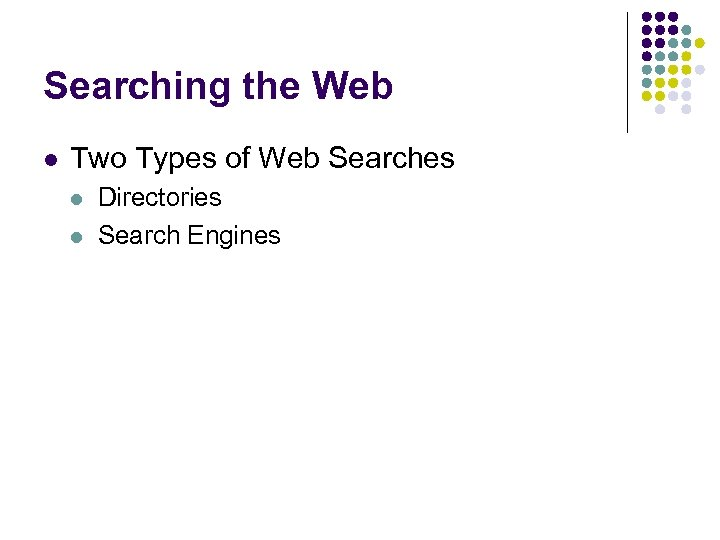 Searching the Web l Two Types of Web Searches l l Directories Search Engines
