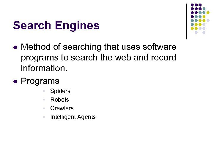 Search Engines l l Method of searching that uses software programs to search the