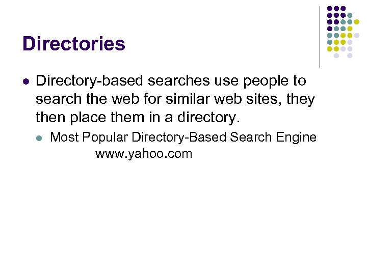 Directories l Directory-based searches use people to search the web for similar web sites,