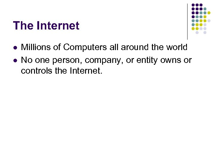 The Internet l l Millions of Computers all around the world No one person,