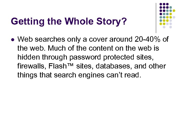 Getting the Whole Story? l Web searches only a cover around 20 -40% of