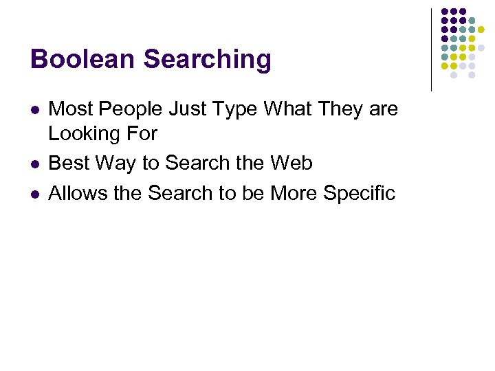 Boolean Searching l l l Most People Just Type What They are Looking For