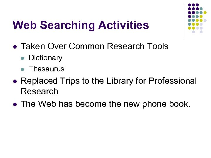 Web Searching Activities l Taken Over Common Research Tools l l Dictionary Thesaurus Replaced