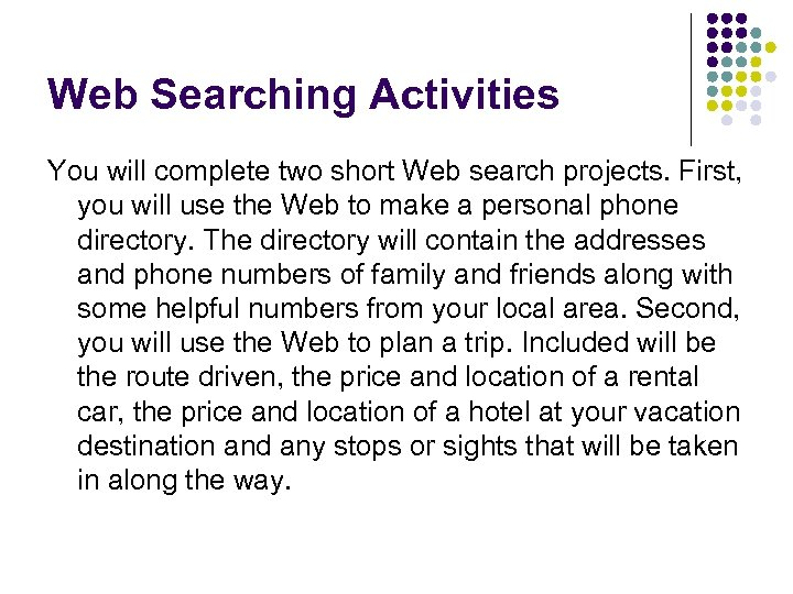Web Searching Activities You will complete two short Web search projects. First, you will