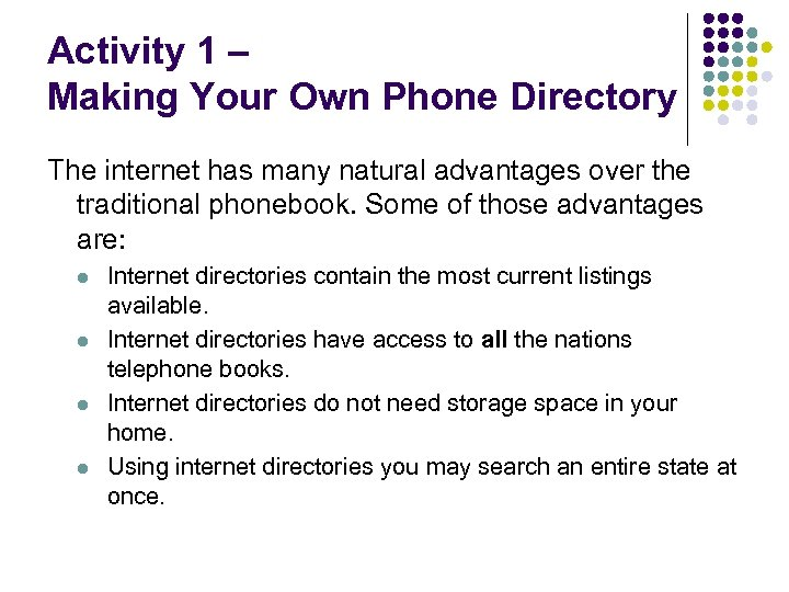 Activity 1 – Making Your Own Phone Directory The internet has many natural advantages