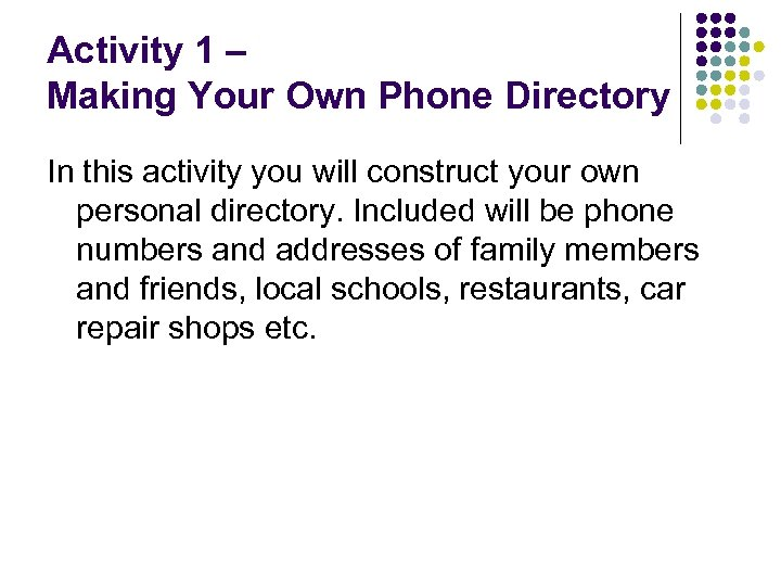 Activity 1 – Making Your Own Phone Directory In this activity you will construct