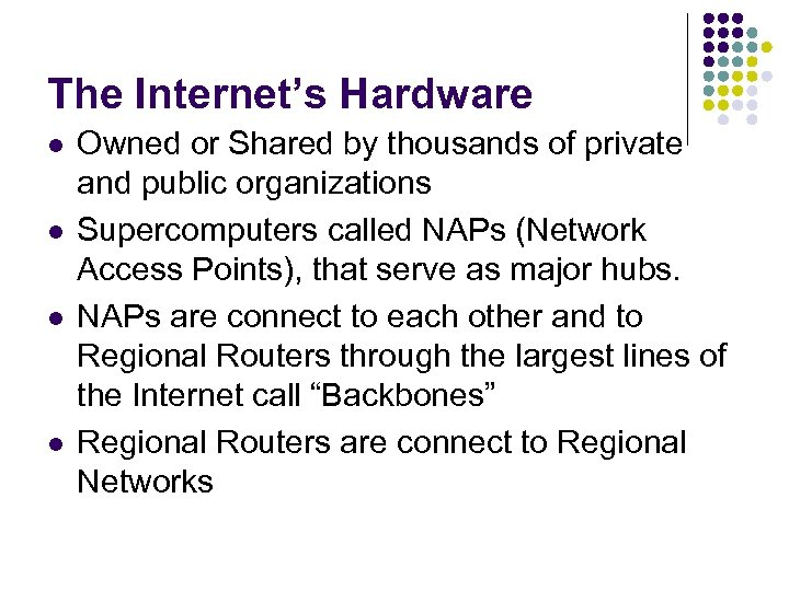 The Internet's Hardware l l Owned or Shared by thousands of private and public