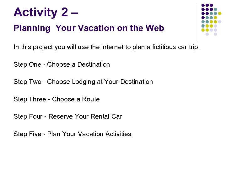 Activity 2 – Planning Your Vacation on the Web In this project you will